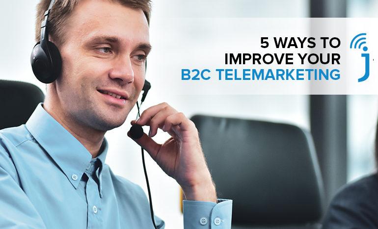 5 Ways to Improve Your B2C Telemarketing